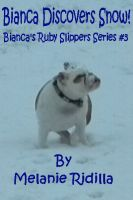 Cover for 'Bianca Discovers Snow!  (Bianca's Ruby Slippers Series #3)'