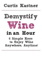 Cover for 'Demystify Wine in an Hour: 6 Simple Keys to Enjoy Wine Anywhere, Anytime!'