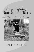 Cover for 'Cage Fighting Nuns & T-34 Tanks: An Epic Love Story'