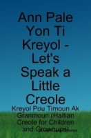 Cover for 'Ann Pale Yon Ti Kreyol - Let's Speak a Little Creole'