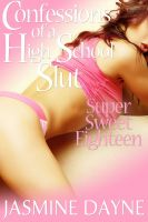 Cover for 'Confessions of a High School Slut: Super-Sweet Eighteen'