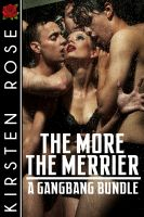 Kirsten Rose - The More the Merrier: A Gangbang Bundle
