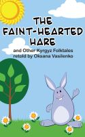 Cover for 'The Faint-Hearted Hare and Other Kyrgyz Folk Tales'