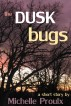 The Dusk Bugs by Michelle Proulx