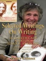 Cover for 'Selected Writings on Writing Elizabeth Cady Stanton and Susan B. Anthony: A Friendship That Changed the World'