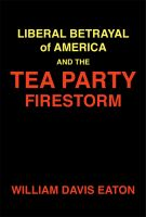 Cover for 'Liberal Betrayal of America and the Tea Party Firestorm'