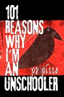 Cover for '101 Reasons Why I'm an Unschooler'