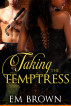 Taking the Temptress by Em Brown