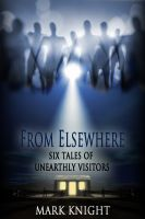 Cover for 'From Elsewhere - Six Tales of Unearthly Visitors'
