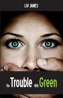 Cover for 'The Trouble With Green'