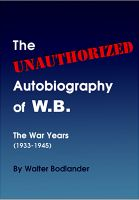 Cover for 'The Unauthorized Autobiography of W.B.: The War Years (1933-1945)'