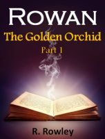 Cover for 'Rowan - The Golden Orchid Part 1 (Fantasy Paranormal Romance Witches) (The Rowan Series)'