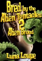 Cover for 'Bred by the Alien Tentacles 2 - Alien Brood (alien impregnation erotica)'
