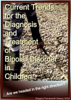 Cover for 'Current Trends for the Diagnosis and Treatment of Bipolar Disorder in Children: Are we headed in the right direction?'