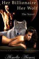 Cover for 'Her Billionaire, Her Wolf--The Novel (A Paranormal Alpha Werewolf Romance)'