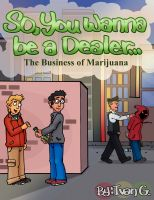 Cover for 'So you wanna be a dealer: The business of marijuana'