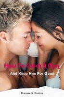 Cover for 'How To Catch A Man: And Keep Him For Good'