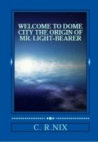 Cover for 'Welcome to dome city-The origin of Mr.LIght-bearer'
