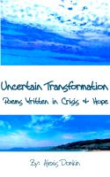 Cover for 'Uncertain Transformation: Poems Written in Crisis & Hope'