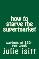 Cover for 'how to starve the supermarket'
