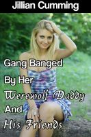 Cover for 'Gang Banged by Her Werewolf Daddy and His Friends (Taboo Werewolf Erotica)'