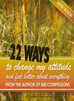 Cover for '22 Ways To Change My Attitude and feel better about everything'