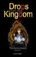 Cover for 'Drops from the Kingdom: The Silver Arrow (Volume 1)'