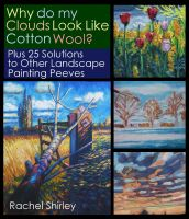Cover for 'Why do My Clouds Look like Cotton Wool? Plus 25 Solutions to Other Landscape Painting Peeves'