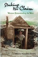 Cover for 'Staking Her Claim: Women Homesteading the West'