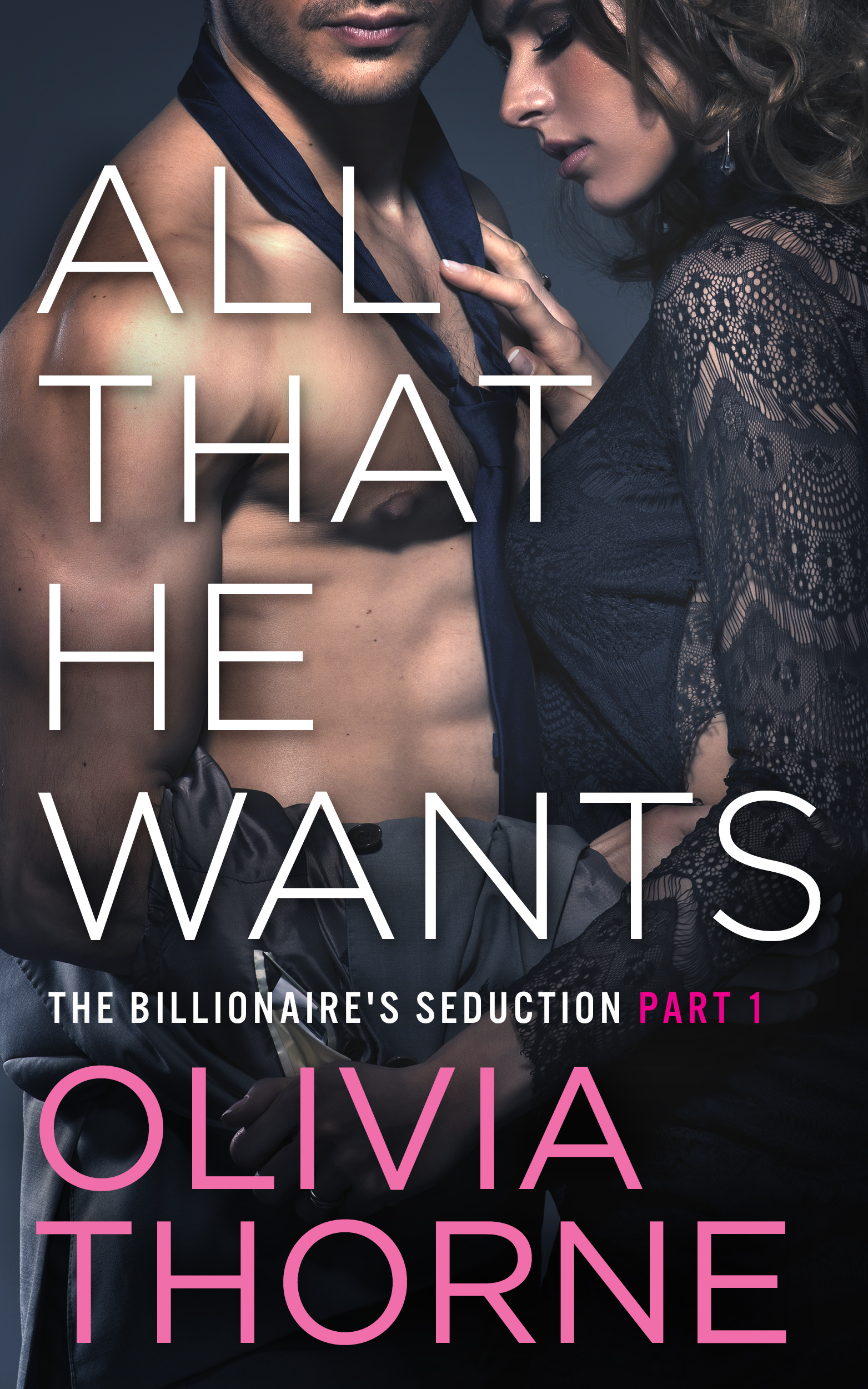 Olivia Thorne - All That He Wants (The Billionaire's Seduction Part 1)
