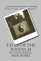 Cover for 'Tales of The Wrench - Stories and Verse Inspired By a Life of Aviation Maintenance'
