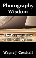 Cover for 'Photography Wisdom - The Present Your Work Collection'