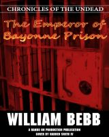 Cover for 'The Emperor of Bayonne Prison, Chronicles of the Undead'