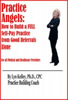 Cover for 'Practice Angels: How to Build a Full, Self-Pay Practice from Good Referrals Alone'