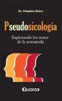 Pseudosicologia. Explorando los mitos de la autoayuda