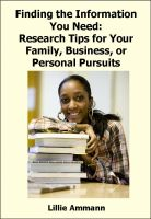 Lillie Ammann - Finding the Information You Need: Research Tips for Your Family, Business, or Personal Pursuits