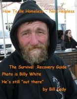 Cover for 'How To Live Homeless - Not Helpless: The Survival & Recovery Guide'
