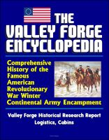 Cover for 'The Valley Forge Encyclopedia: Comprehensive History of the Famous American Revolutionary War Winter Continental Army Encampment, Valley Forge Historical Research Report, Logistics, Cabins'