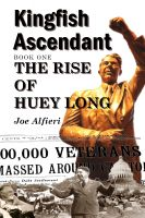 Cover for 'Kingfish Ascendant Book One: The Rise of Huey Long'