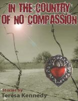 Cover for 'In The Country of No Compassion'