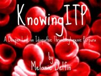 Cover for 'Knowing ITP:A Deeper Look on Idiopathic Thrombocytopenic Purpura'