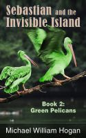 Cover for 'Sebastian and the Invisible Island, Book 2: Green Pelicans'