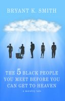 Cover for 'The 5 Black People You Meet Before You Can Get To Heaven: A Morality Tale'