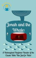Cover for 'Jonah and the Whale: A Reimagined Beginner Reader of the Classic Bible Tale Just for Kids!'