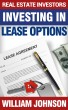Real Estate Investors Investing In Lease Options by William Johnson