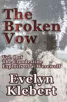 Cover for 'The Broken Vow - Vol. I of The Clandestine Exploits of a Werewolf'