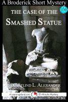 Cover for 'The Case of the Smashed Statue: A 15-Minute Brodericks Mystery'