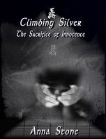 Cover for 'Climbing Silver: The Sacrifice of Innocence'