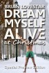 Dream Myself Alive At Christmas by Brian Lovestar
