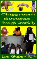 Cover for 'Classroom Success Through Creativity'